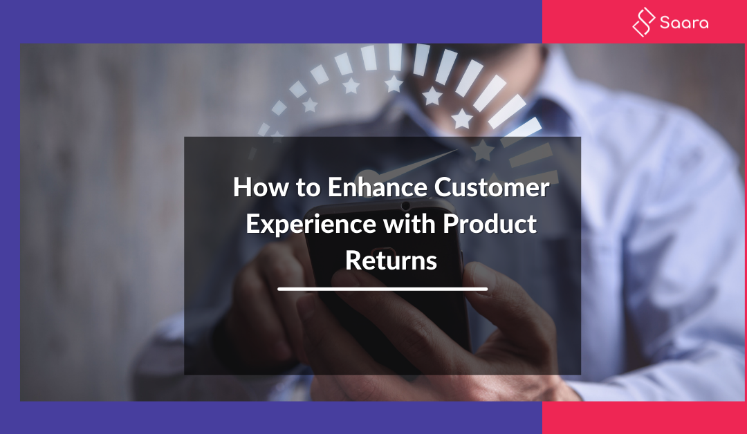 Top 4 Ways How Product Returns Can Enhance Customer Experience